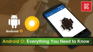 Android O: Everything you Need to Know