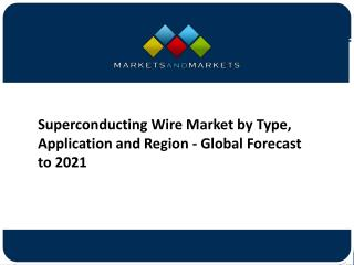 Superconducting Wire Market: Competitive Landscape, Overview and Company Profile Analysis to 2021