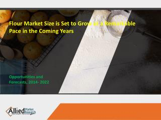 Flour Market Size is Set to Grow at a Remarkable Pace in the Coming Years