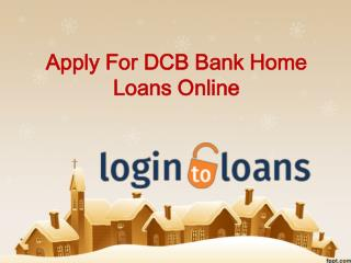 DCB Bank Home Loans , Apply For DCB Bank Home Loans Online , DCB Bank Home Loans In Hyderabad - Logintoloans
