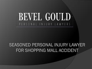 Seasoned Personal Injury Lawyer for Shopping Mall Accident