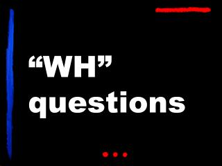 """WH"" questions"