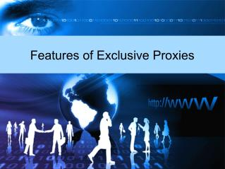 Features of exclusive proxies