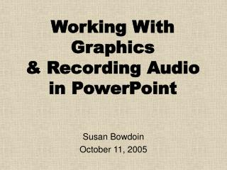 Working With Graphics  & Recording Audio in PowerPoint