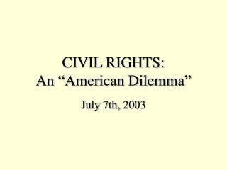 "CIVIL RIGHTS: An ""American Dilemma"""
