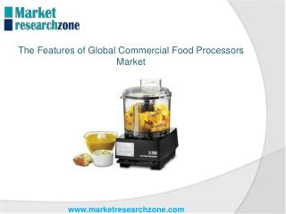 The Features of Global Commercial Food Processors Market