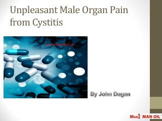 Unpleasant Male Organ Pain from Cystitis