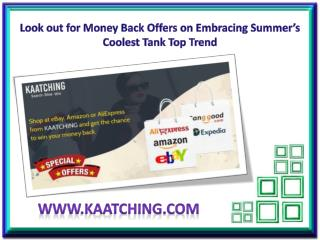 Look out for Money Back Offers on Embracing Summer's Coolest Tank Top Trend