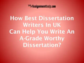 Why to Take Help From Best Dissertation Writers in UK