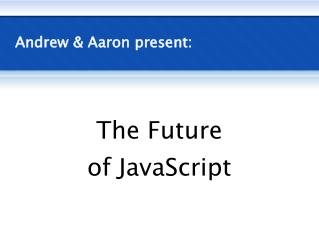 The Future of JavaScript (SXSW '07)