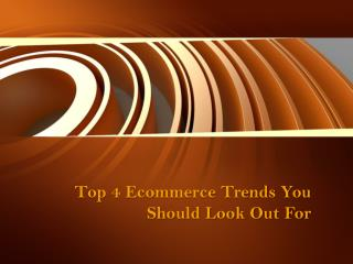 Top 4 Ecommerce Trends You Should Look Out For