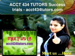 ACCT 434 TUTORS Success trials- acct434tutors.com