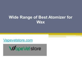 Wide Range of Best Atomizer for Wax - Vapevetstore.com