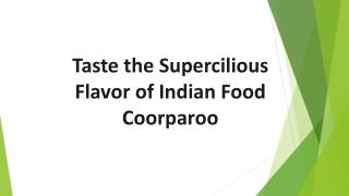 Taste the Supercilious Flavor of Indian food Coorparoo