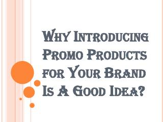 Main Reasons of Why to Choose Promotional Products