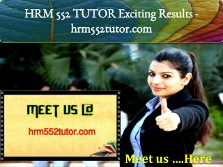 HRM 552 TUTOR Exciting Results / hrm552tutor.com