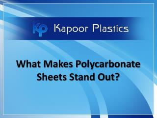 What makes polycarbonate sheets stand out?