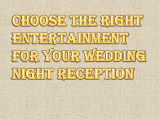 Choose the Best Entertainment for your Wedding Night Reception