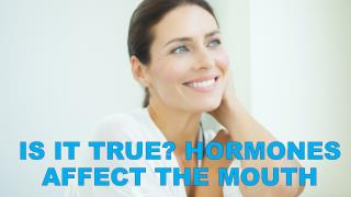 Is It True Hormones Affect the Mouth