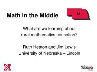Math in the Middle   What are we learning about  rural mathematics education  Ruth Heaton and Jim Lewis University of Ne
