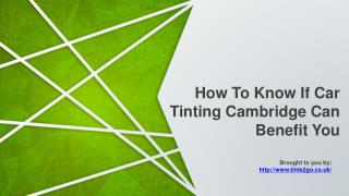 How To Know If Car Tinting Cambridge Can Benefit You