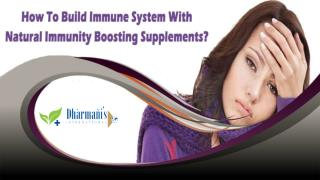 How To Build Immune System With Natural Immunity Boosting Supplements?