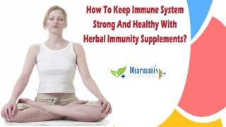 How To Keep Immune System Strong And Healthy With Herbal Immunity Supplements?