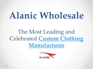 Alanic Wholesale: The Most Leading and Celebrated Custom Clothing Manufacturer