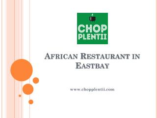 African Restaurant in Eastbay - www.chopplentii.com