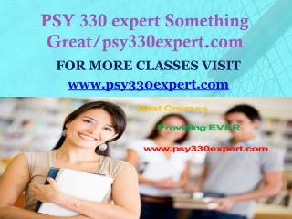 PSY 330 expert Something Great/psy330expert.com