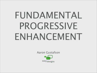 Fundamental Progressive Enhancement [Web Design World - Seattle 2009]