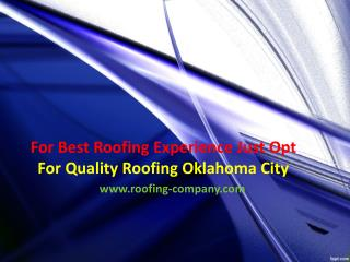 For Best Roofing Experience Just Opt For Quality Roofing Oklahoma City