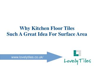 Why Kitchen Floor Tiles Such A Great Idea For Surface Area