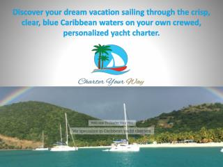 Discover your dream vacation sailing through the crisp, clear, blue Caribbean waters on your own crewed, personalized ya