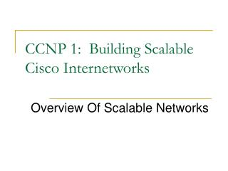 CCNP 1:  Building Scalable Cisco Internetworks