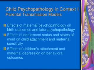 Child Psychopathology in Context I Parental Transmission Models