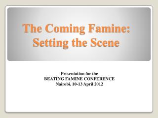 The Coming Famine:   Setting the Scene