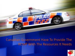 Canadian Government Have To Provide The RCMP With The Resources It Needs.pdf