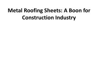 Metal Roofing Sheets:A Boon for Construction Industory