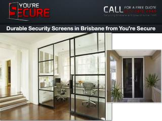 Durable Security Screens in Brisbane from You're Secure