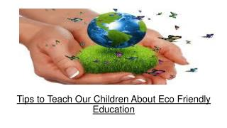 Tips to Teach Our Children About Eco Friendly Education