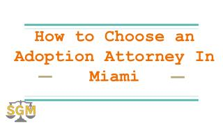 How to Choose an Adoption Attorney in Miami