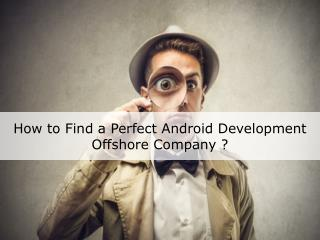How to Find a Perfect Android Development Offshore Company ?