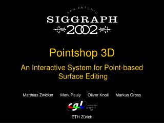 Pointshop 3D An Interactive System for Point-based  Surface Editing