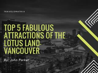 Top 5 Fabulous Attractions of The lotus Land- Vancouver