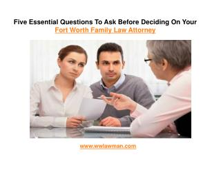 Five Essential Questions to Ask Before Deciding On Your Fort Worth Family Law Attorney | wwLawMan