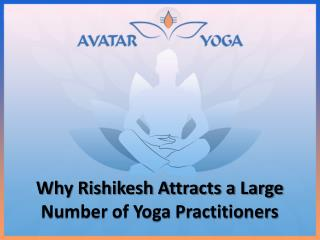 Why Rishikesh Attracts a Large Number of Yoga Practitioners