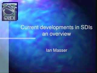 Current developments in SDIs an overview