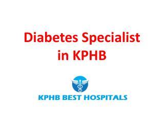 Diabetes Specialist in KPHB Hyderabad   Diabetologist in KPHB Hyderabad