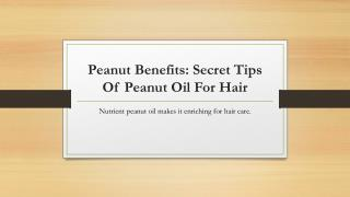 Peanut benefits: secret tips of peanut oil for hair